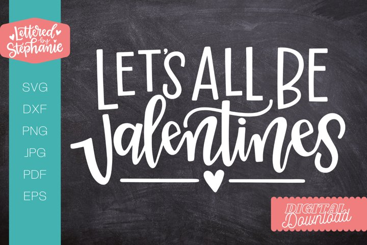 Lets all be valentines SVG cut file, valentine svg, love
