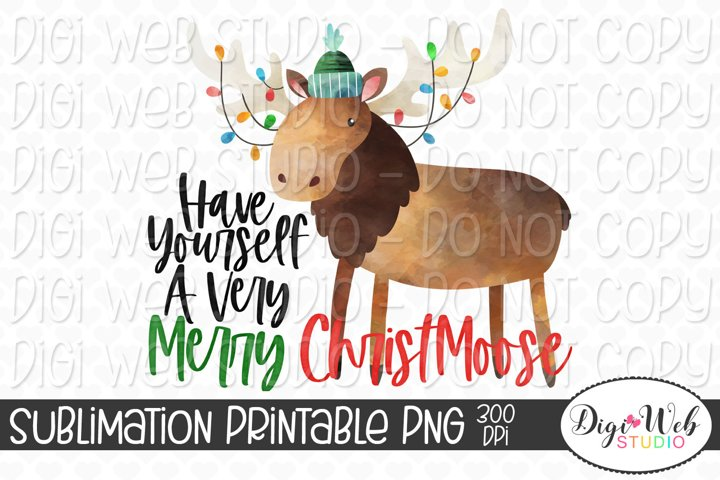 Have Yourself A Very Merry Christmoose Christmas Sublimation