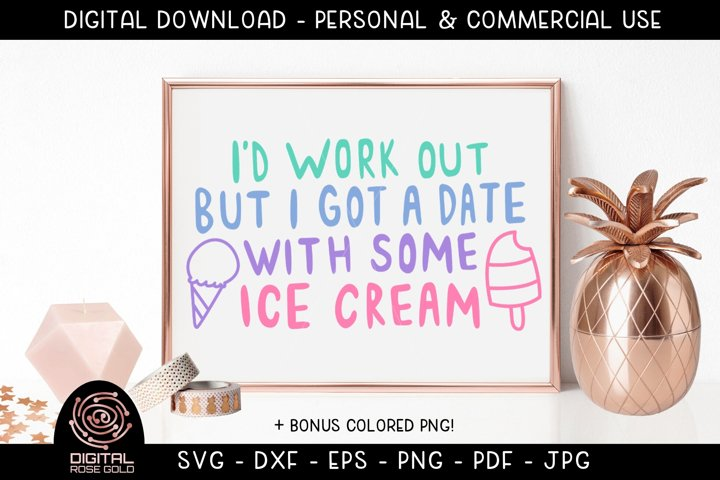 I Got A Date With Ice Scream - Funny Exercise SVG, Ice Cream