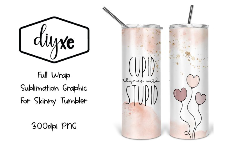 Cupid Rhymes With Stupid- Sublimation Skinny Tumbler