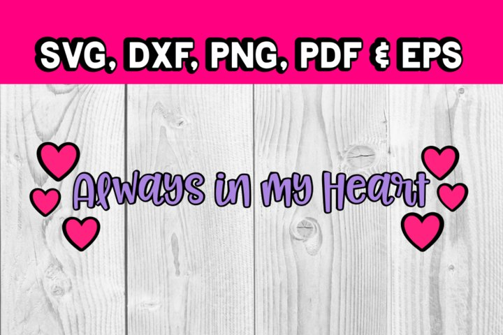 Always in my heart quote love svg - condolence svg - heart