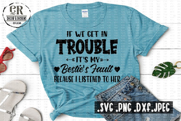 If We Get In To Trouble Its My Besties Fault - Svg