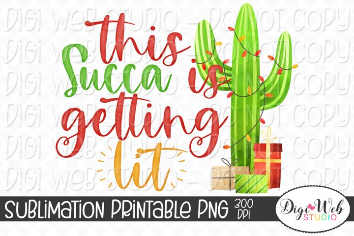 This Succa Is Getting Lit Christmas Cactus Sublimation
