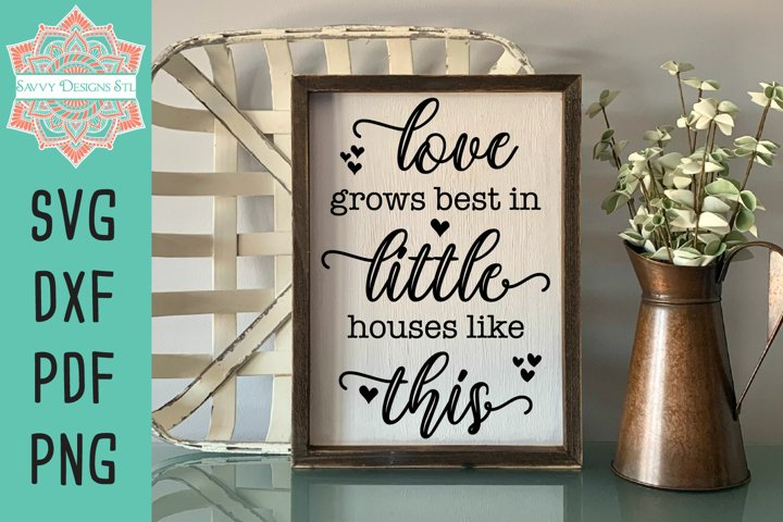 Love Grows Best In Little Houses Farmhouse Sign Cut File