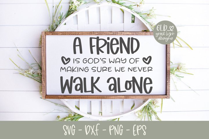 A Friend Is Gods Way Of Making Sure We Never Walk Alone SVG