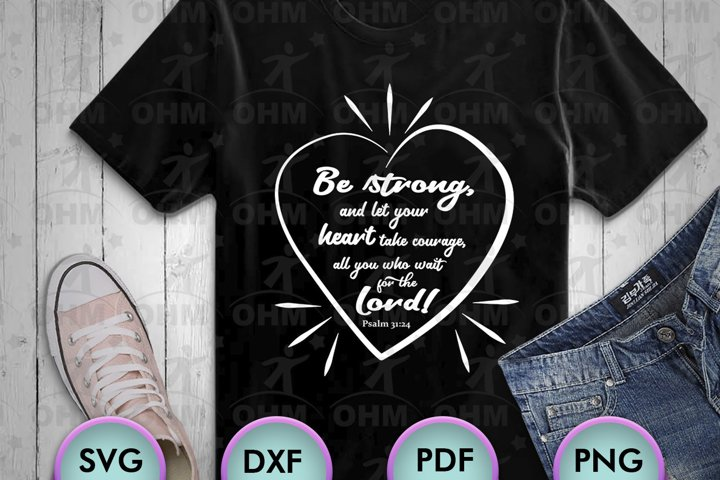 BIBLICAL QUOTES SVG, PSALM 31-24, SVG for Crafters