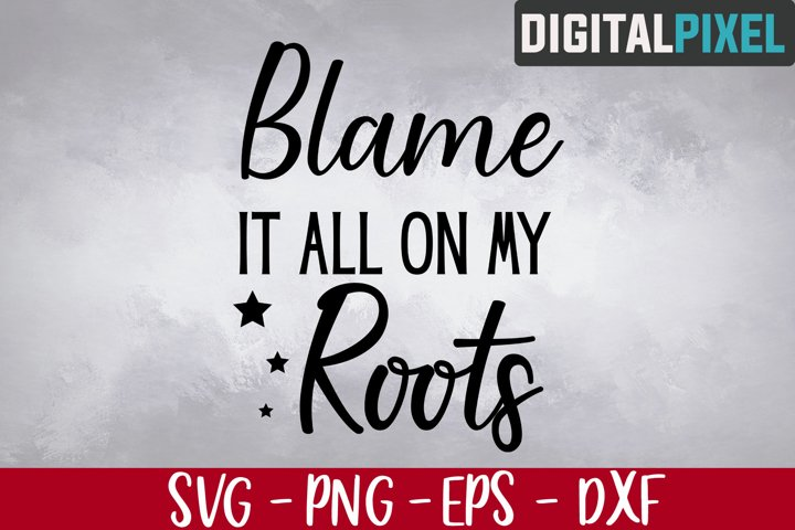 Blame It All on My Roots Svg, Rodeo Svg, Blame Roots Svg