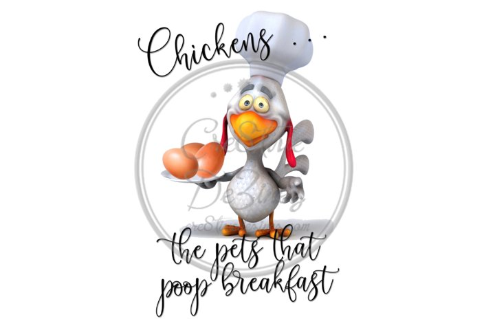 Chickens the Pets that Poop Breakfast - Sublimation