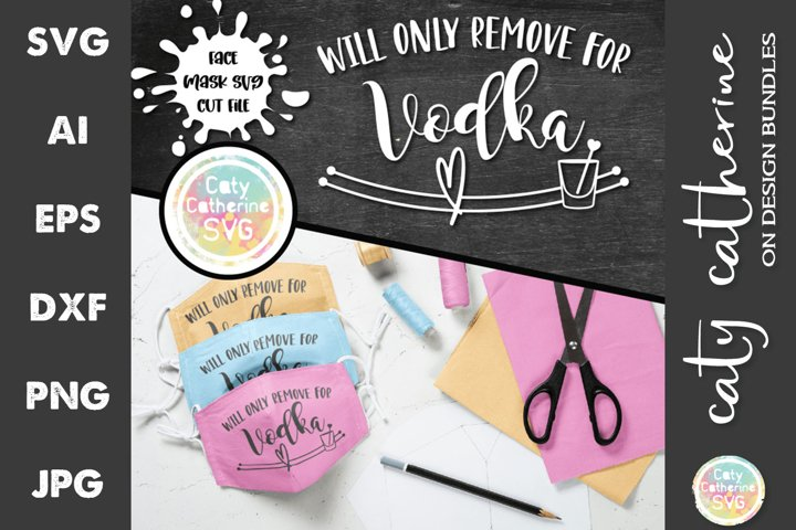 Will Only Remove For Vodka Face Mask Bundle SVG Cut Files