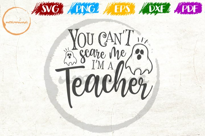 You Cant Scare Me Im A Teacher Halloween Quote Art