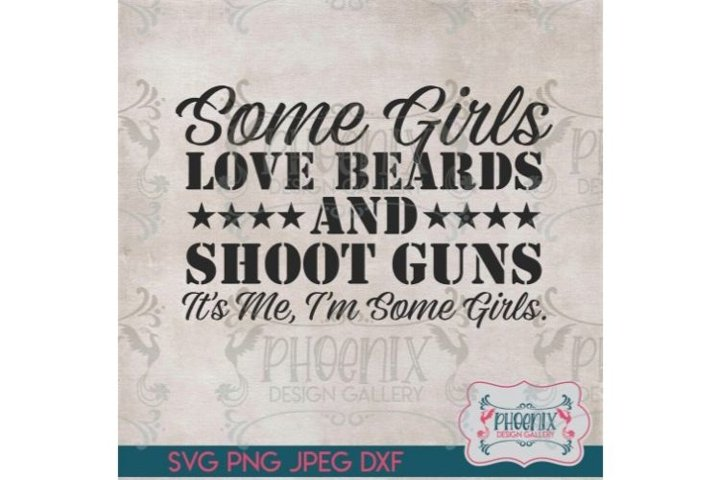 Some Girls Love Beards and Shoot Guns, Its Me SVG, Gun SVG