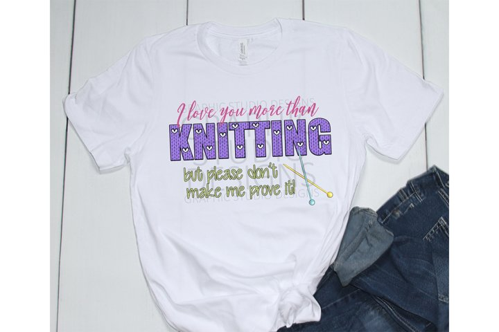 I Love You More Than Knitting PNG Sublimation Design
