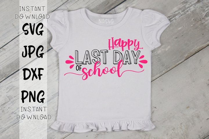 Happy Last Day Of School - A End of School Year SVG