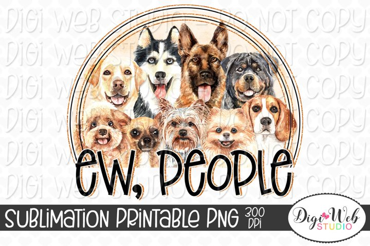 Ew, People Dogs Sublimation Design