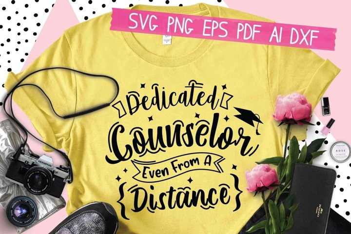 Dedicated Counselor Even From A Distance Svg Eps Png Pdf Cut