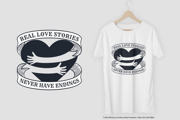 Real Love Stories Never Have Endings T-Shirt Design