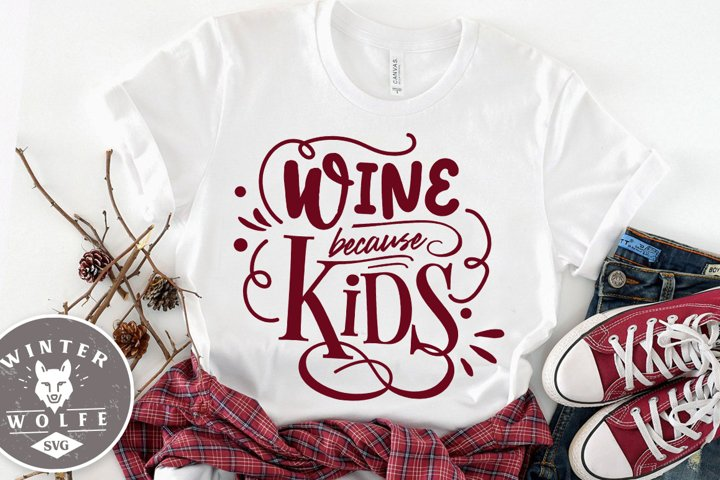 Wine because kids SVG EPS DXF PNG