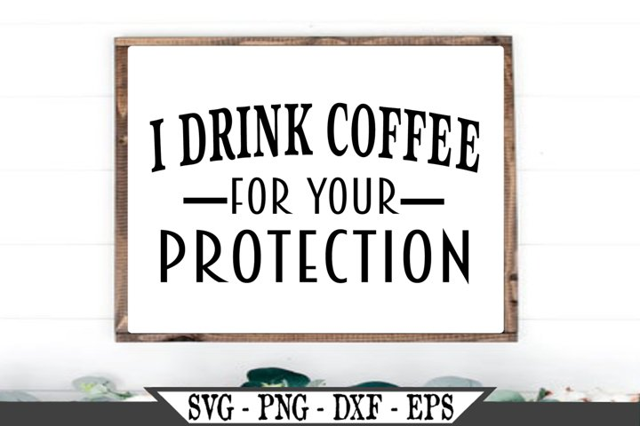 I Drink Coffee For Your Protection Funny SVG