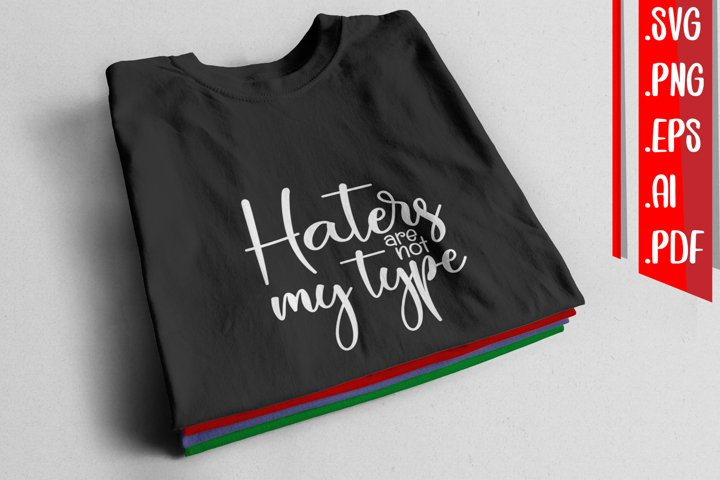 Haters are not My Type svg eps ai png pdf