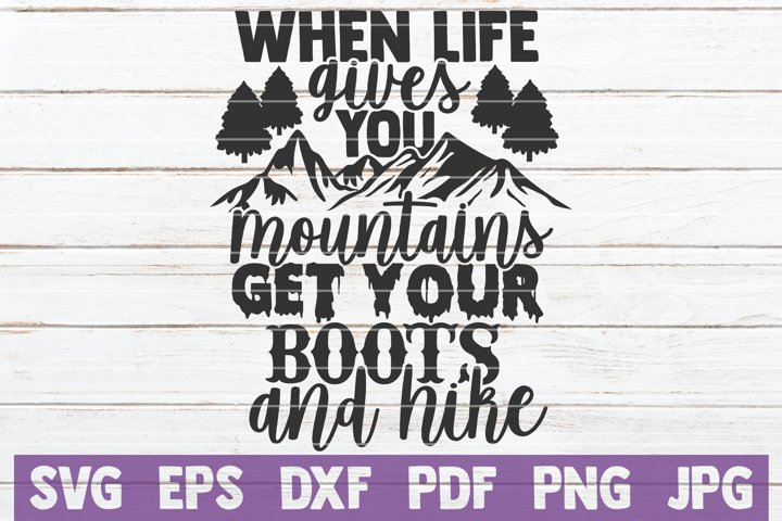 When Life Gives You Mountains Get Your Boots And Hike SVG