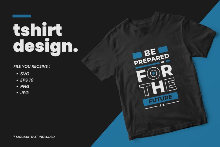 Be prepared for the future modern quotes t shirt design
