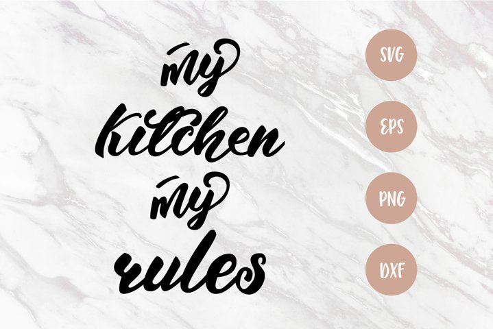 My Kitchen My Rules SVG, kitchen cut file, lettering quote
