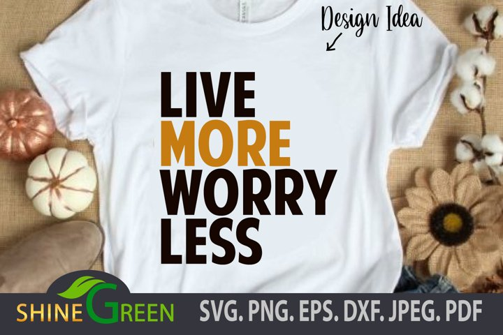 Motivational Quotes SVG - Live More Worry Less PNG EPS DXF
