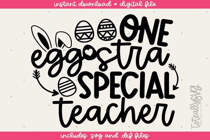 One Eggstra Special Teacher SVG FILE