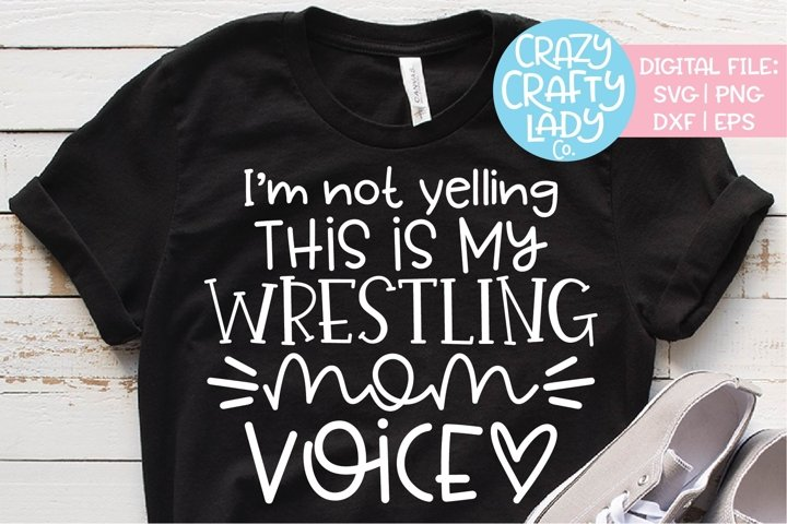Im Not Yelling Wrestling Mom Voice SVG DXF EPS PNG Cut File