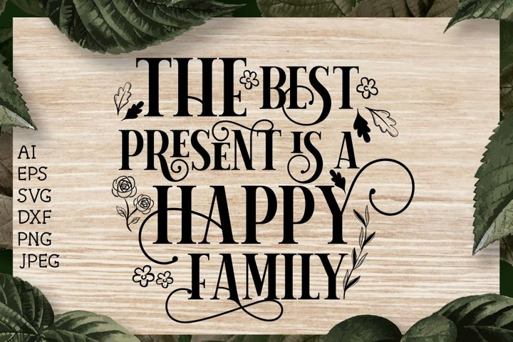 The best present is a happy Family Quote,family,svg,family
