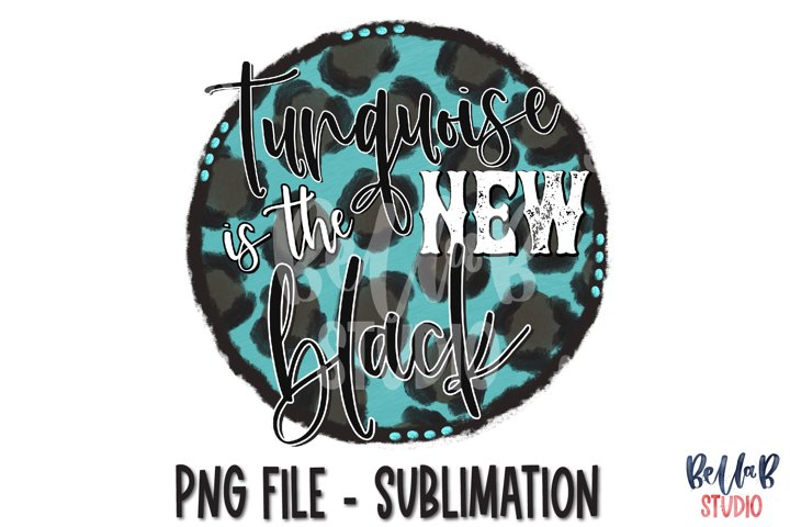Turquoise Is The New Black Sublimation Design,Turquoise Rock