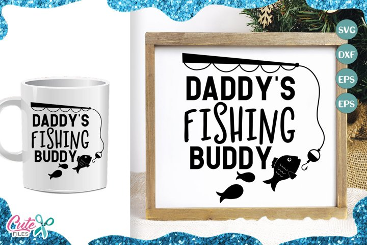 Daddys fishing buddy Svg cut files for crafters