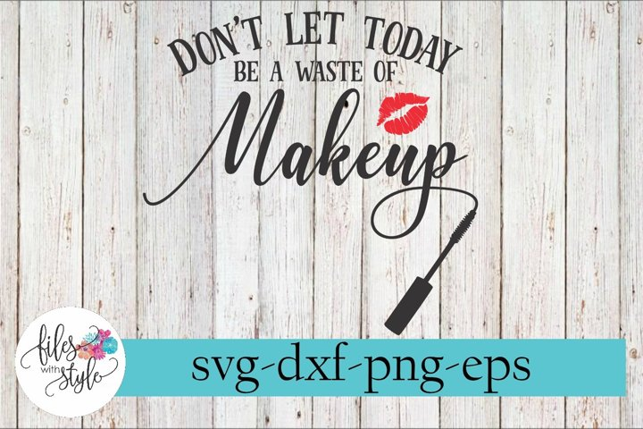 Dont Let Today Be a Waste of Makeup SVG Cutting Files