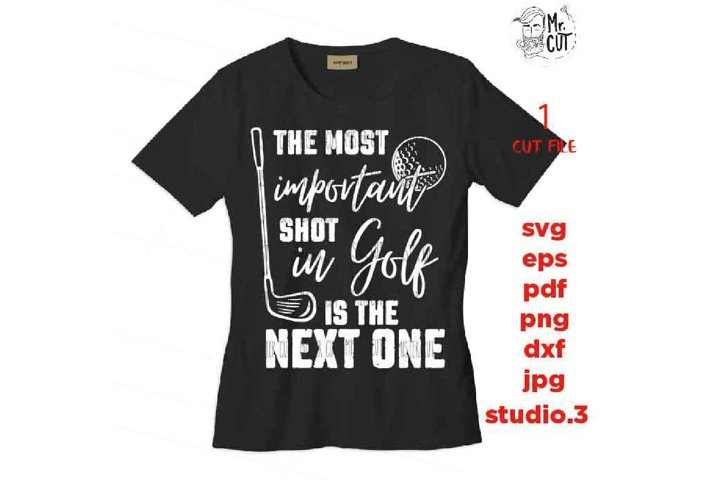 The most important shot in golf is the next one svg, golf sv