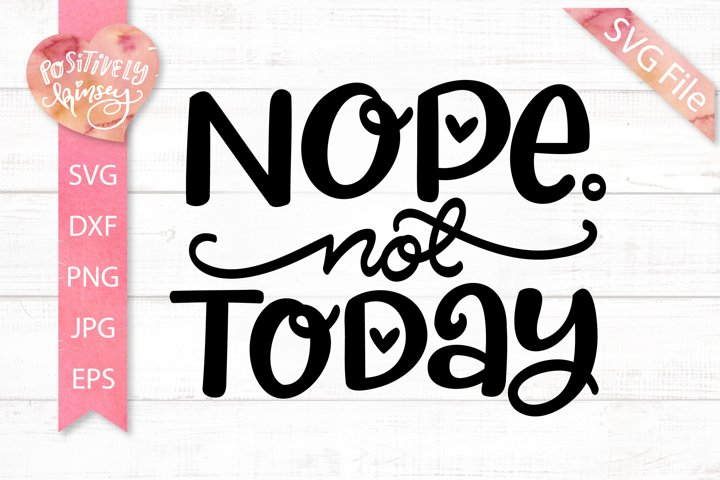 Funny Mom SVG, Nope Not Today, Sassy SVG, Mom Shirt SVG File