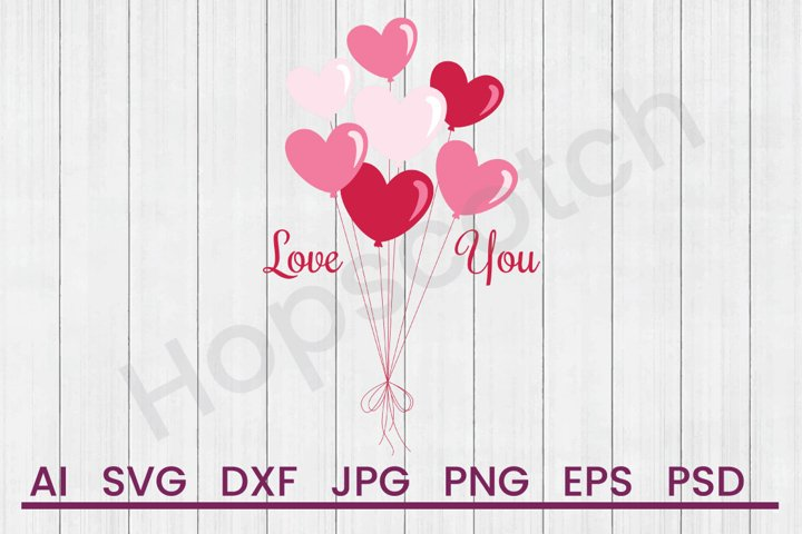 Heart Balloons SVG, Love You SVG, DXF File, Cuttatable File