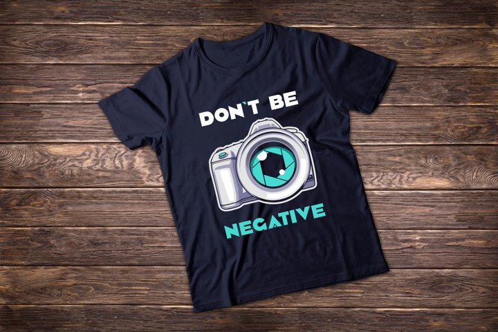 Photographer t shirt illustrations. Dont be negative.