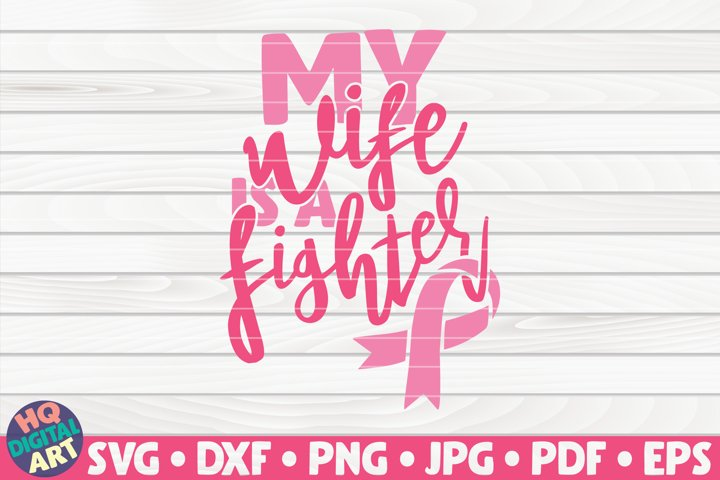 My wife is a Fighter SVG| Cancer Awareness Quote