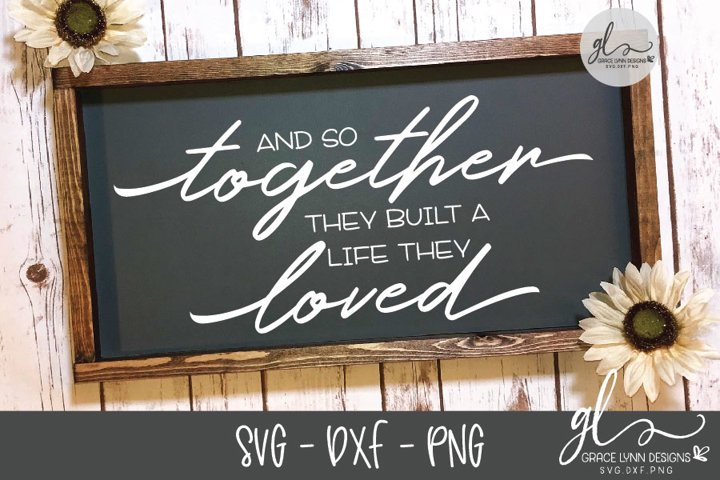 And So Together They Built A Life They Loved Svg Cut File 198473 Svgs Design Bundles