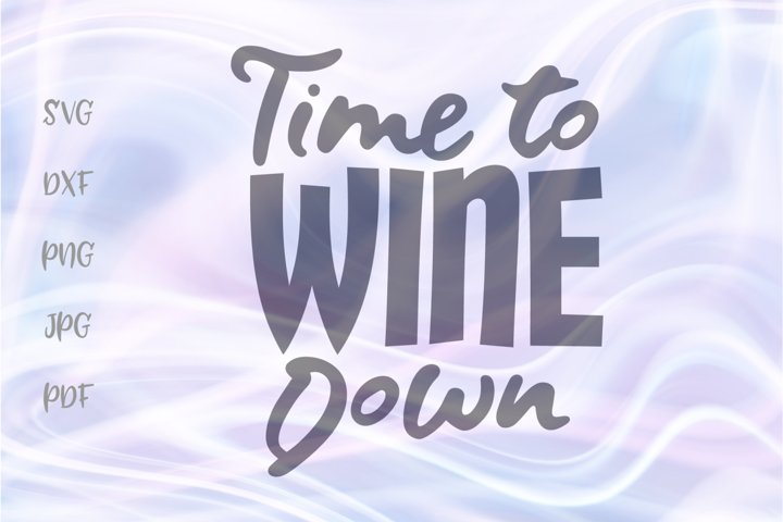 Time to Wine Down Drinking SVG for Cricut Vector Cut File