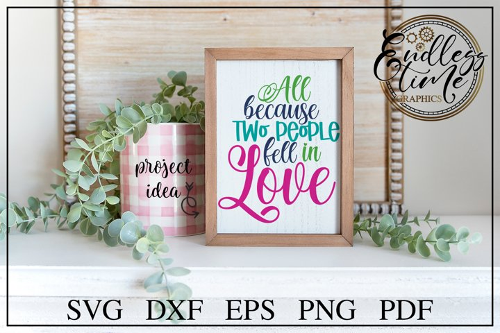 All Because Two People Fell In Love - A Valentines Day SVG
