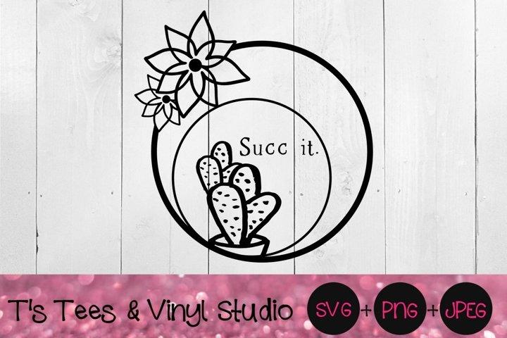Succ It Svg, Succulent, Plant, Terrarium, Funny Succulent