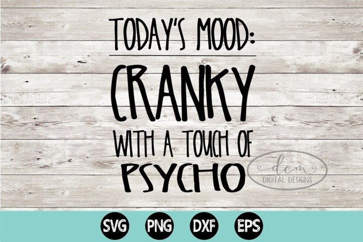 Todays Mood Cranky With a Touch of Psycho SVG, PNG, DXF