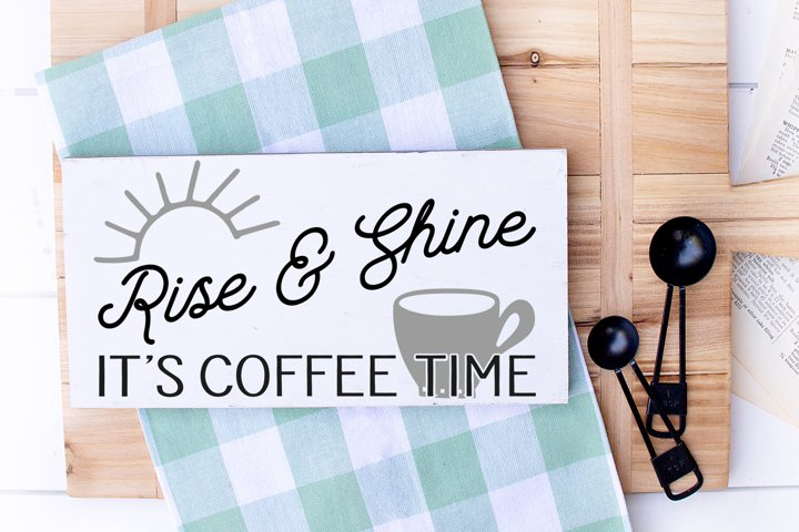 Rise And Shine Its Coffee Time - SVG Sign File