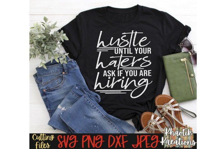Hustle Until Your Haters Ask If You Are Hiring Svg, Hustler