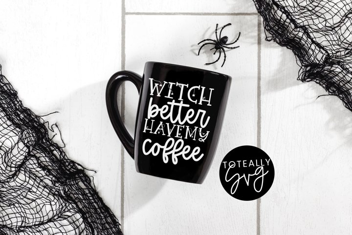 Witch Better Have My Coffee Halloween SVG.