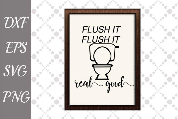 Bathroom Sign Svg, FUNNY BATHROOM SVG, Flush It Real Good Sv