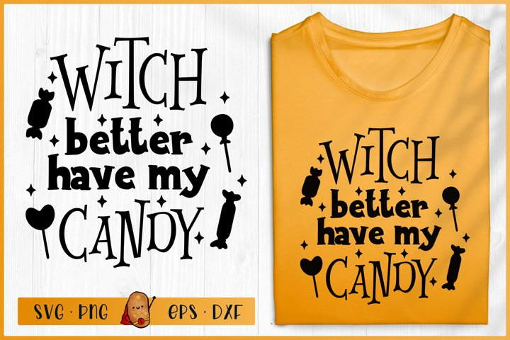 Halloween SVG - Witch Better Have My Candy SVG - Candy SVG