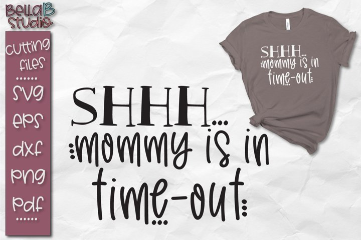 Shhh Mommy Is In Time Out SVG, Funny Mom SVG