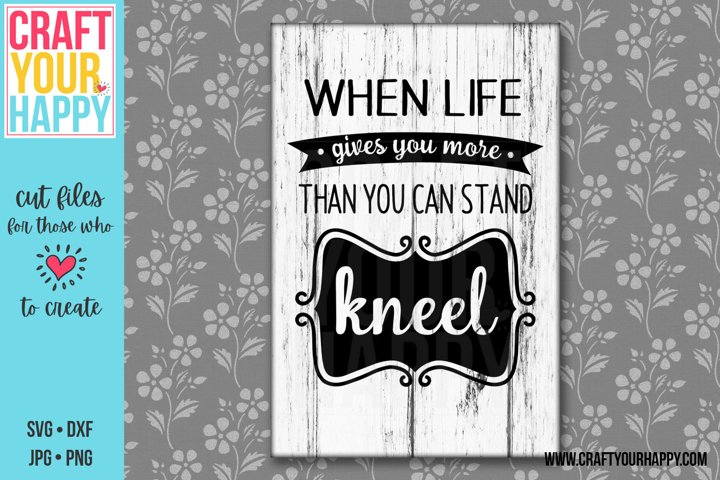 When Life Gives You More Than You Can Stand Kneel - Cut File